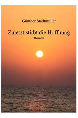 Zuletzt stirbt die Hoffnung von Stadtmüller,  Günther