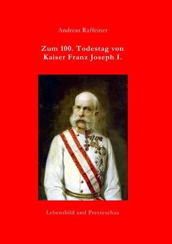 Zum 100. Todestag von Kaiser Franz Joseph I. von Raffeiner,  Andreas