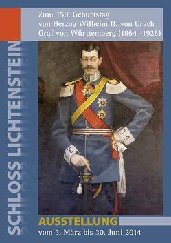 Zum 150. Geburtstag von Herzog Wilhelm II. von Urach, Graf von Württemberg (1864-1928) von Hilsenbeck,  Joachim