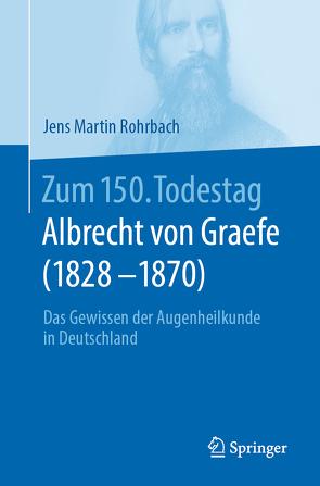 Zum 150. Todestag: Albrecht von Graefe (1828-1870) von Rohrbach,  Jens Martin