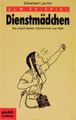 Zum Beispiel Dienstmädchen von Launer,  Ekkehard
