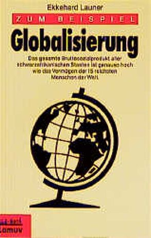 Zum Beispiel Globalisierung von Launer,  Ekkehard