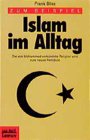 Zum Beispiel Islam im Alltag von Bliss,  Frank, Launer,  Ekkehard