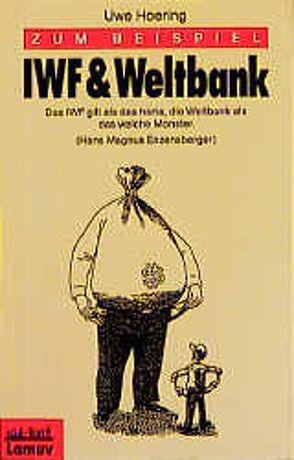 Zum Beispiel IWF & Weltbank von Hoering,  Uwe, Launer,  Ekkehard