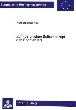 Zum beruflichen Selbstkonzept des Sportlehrers von Zoglowek,  Herbert
