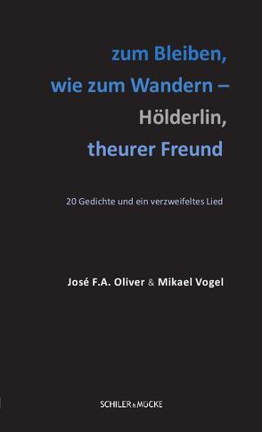 zum Bleiben, wie zum Wandern – Hölderlin, theurer Freund von Oliver,  José F. A., Vogel,  Mikael