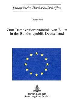 Zum Demokratieverständnis von Eliten in der Bundesrepublik Deutschland von Roth,  Dieter