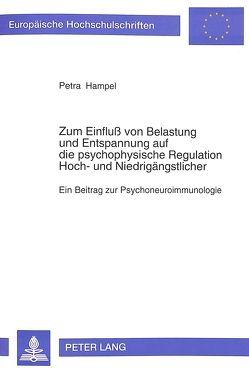 Zum Einfluß von Belastung und Entspannung auf die psychophysische Regulation Hoch- und Niedrigängstlicher von Hampel,  Petra