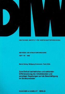 Zum Einfluß betrieblicher und sektoraler Differenzierung der Arbeitskosten und sonstiger Regelungen auf die Beschäftigung im Strukturwandel. von Görzig,  Bernd, Scheremet,  Wolfgang, Stille,  Frank