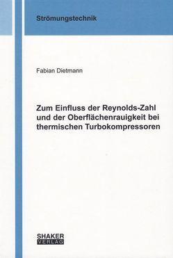 Zum Einfluss der Reynolds-Zahl und der Oberflächenrauigkeit bei thermischen Turbokompressoren von Dietmann,  Fabian