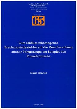 Zum Einfluss inhomogener Brechungsindexfelder auf die Verschwenkung offener Polygonzüge am Beispiel des Tunnelvortriebs von Hennes,  Maria, Ingensand,  Hilmar