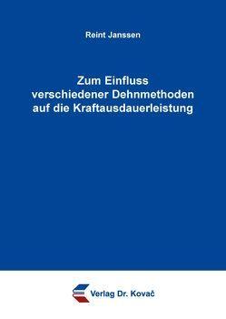 Zum Einfluss verschiedener Dehnmethoden auf die Kraftausdauerleistung von Janssen,  Reint