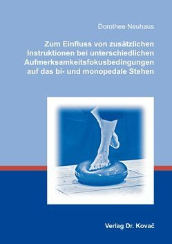 Zum Einfluss von zusätzlichen Instruktionen bei unterschiedlichen Aufmerksamkeitsfokusbedingungen auf das bi- und monopedale Stehen von Neuhaus,  Dorothee