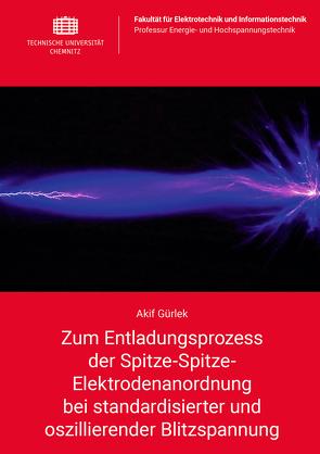 Zum Entladungsprozess der Spitze-Spitze-Elektrodenanordnung bei standardisierter und oszillierender Blitzspannung von Gürlek,  Akif