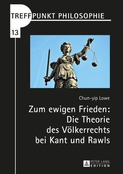 Zum ewigen Frieden: Die Theorie des Völkerrechts bei Kant und Rawls von Lowe,  Chun-yip