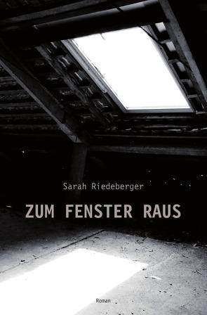 ZUM FENSTER RAUS von Riedeberger,  Sarah