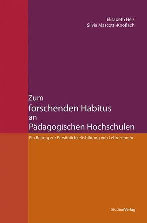 Zum forschenden Habitus an Pädagogischen Hochschulen von Heis,  Elisabeth, Mascotti-Knoflach,  Silvia
