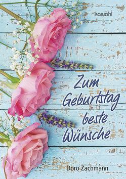 Zum Geburtstag beste Wünsche von Zachmann,  Doro