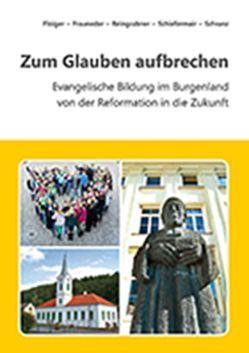 Zum Glauben aufbrechen von Floiger,  Michael, Frauneder,  Helmut, Reingrabner,  Gustav, Schiefermair,  Karl, Schranz,  Erwin
