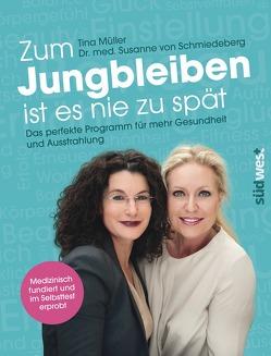 Zum Jungbleiben ist es nie zu spät von Müller,  Tina, Schmiedeberg,  Susanne von