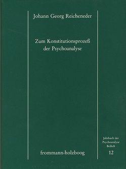 Zum Konstitutionsprozess der Psychoanalyse von Reicheneder,  Johann Georg