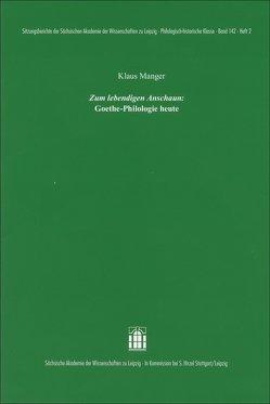"""""""Zum lebendigen Anschaun"""": Goethe-Philologie heute von Manger,  Klaus"""
