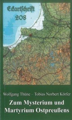 Zum Mysterium und Martyrium Ostpreußens von Körfer,  Tobias Norbert, Thüne,  Wolfgang