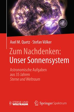 Zum Nachdenken: Unser Sonnensystem von Quetz,  Axel M., Voelker,  Stefan