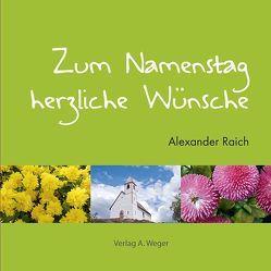 Zum Namenstag herzliche Wünsche von Raich,  Alexander