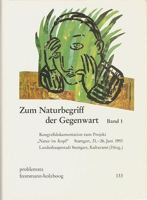 Zum Naturbegriff der Gegenwart. Band I von Kulturamt der Landeshauptstadt Stuttgart, Wilke,  Joachim