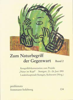 Zum Naturbegriff der Gegenwart / Band II von Kulturamt der Landeshauptstadt Stuttgart, Wilke,  Joachim