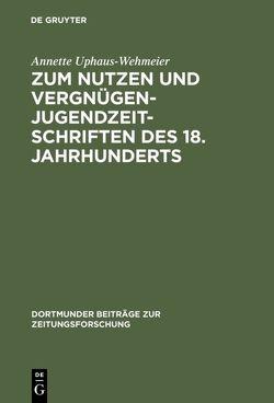 Zum Nutzen und Vergnügen – Jugendzeitschriften des 18. Jahrhunderts von Uphaus-Wehmeier,  Annette