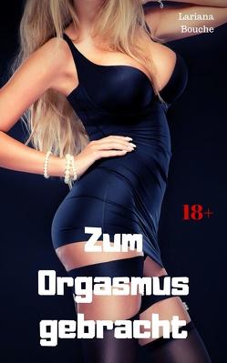 Zum Orgasmus gebracht von Bouche,  Lariana