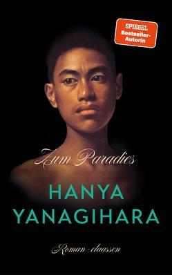 Zum Paradies von Kleiner,  Stephan, Yanagihara,  Hanya