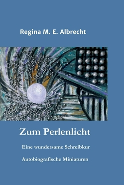 Zum Perlenlicht von Albrecht,  Regina M. E., M. E. Albrecht,  Regina