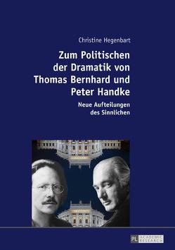 Zum Politischen der Dramatik von Thomas Bernhard und Peter Handke von Hegenbart,  Christine