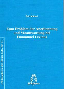 Zum Problem der Anerkennung und Verantwortung bei Emmanuel Lévinas von Mührel,  Eric