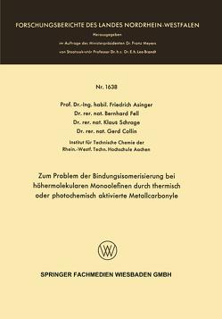 Zum Problem der Bindungsisomerisierung bei höhermolekularen Monoolefinen durch thermisch oder photochemisch aktivierte Metallcarbonyle von Asinger,  Friedrich, Collin,  Gerd, Fell,  Bernhard, Schrage,  Klaus