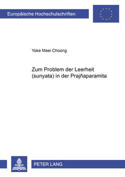 Zum Problem der Leerheit «(śunyata)» in der «Prajñaparamita» von Choong,  Yoke Meei