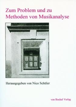 Zum Problem und zu Methoden von Musikanalyse von Horn,  Wolfgang, LaMotte,  Diether de, Rienäcker,  Gerd, Schlüter,  Bettina, Schüler,  Nico