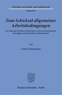Zum Schicksal allgemeiner Arbeitsbedingungen. von Habermann,  Andreas