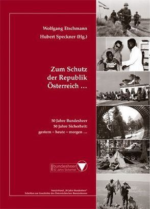 Zum Schutz der Republik Österreich … von Etschmann,  Wolfgang, Speckner,  Hubert