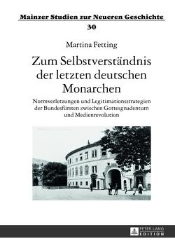 Zum Selbstverständnis der letzten deutschen Monarchen von Fetting,  Martina