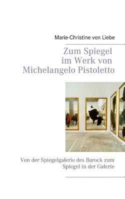 Zum Spiegel im Werk von Michelangelo Pistoletto von von Liebe,  Marie-Christine