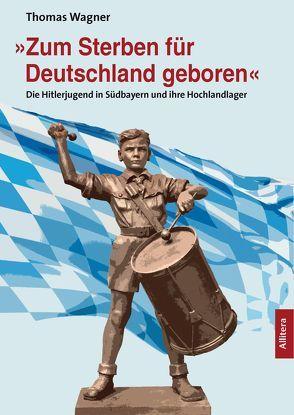 »Zum Sterben für Deutschland geboren« von Wagner,  Thomas