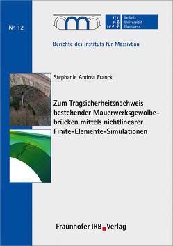 Zum Tragsicherheitsnachweis bestehender Mauerwerksgewölbebrücken mittels nichtlinearer Finite-Elemente-Simulationen. von Franck,  Stephanie Andrea, Marx,  Steffen