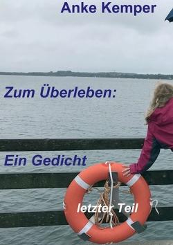 Zum Überleben: Ein Gedicht von Kemper,  Anke