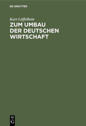 Zum Umbau der deutschen Wirtschaft von Löffelbein,  Kurt