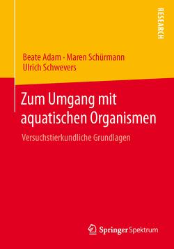 Zum Umgang mit aquatischen Organismen von Adam,  Beate, Schürmann,  Maren, Schwevers,  Ulrich