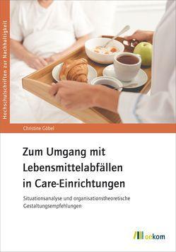 Zum Umgang mit Lebensmittelabfällen in Care-Einrichtungen von Goebel,  Christine